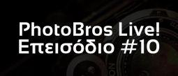 PhotoBros Live! – Επεισόδιο #10